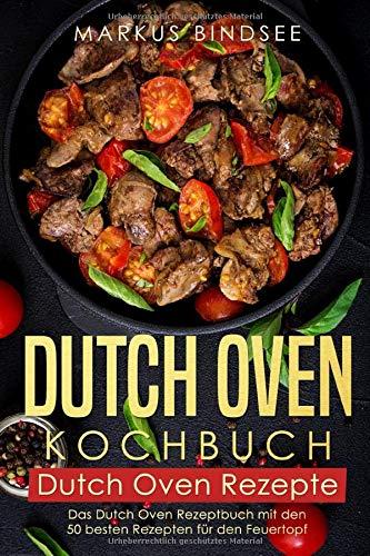 Dutch Oven Kochbuch Dutch Oven Rezepte - Das Dutch Oven Rezeptbuch mit - Oven Vegetarisch Dutch