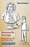Rousseau für Einsteiger: Eine Einführung in den Gesellschaftsvertrag (Cividale klassik)