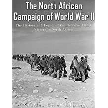 The North African Campaign of World War II: The History and Legacy of the Decisive Allied Victory in North Africa (English Edition)
