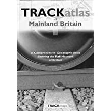 Trackatlas of Mainland Britain: A Comprehensive Geographic Atlas Showing the Rail Network of Britain
