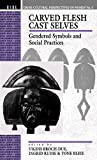 Carved Flesh Cast Selves: Gendered Symbols and Social Practices (Cross Cultural Perspectives on Women (Hardcover))
