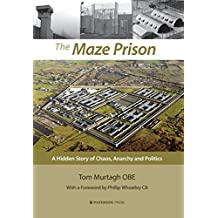 The Maze Prison: A Hidden Story of Chaos, Anarchy and Politics