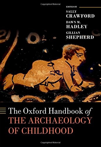The Oxford Handbook of the Archaeology of Childhood (Oxford Handbooks)