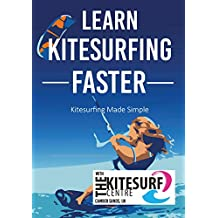 Learn Kitesurfing Faster with the Kitesurf Centre: Kiteboarding Made Simple (English Edition)