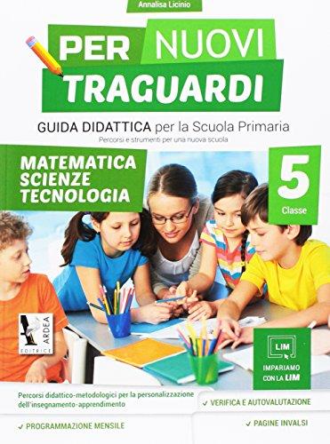 Per nuovi traguardi. Matematica, scienze, tecnologia. Per la scuola elementare. Con CD-ROM: 5