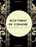 Ricettario Da Scrivere Personalizzabile: quaderno personalizzato per scrivere le ricette più buone che hai creato...