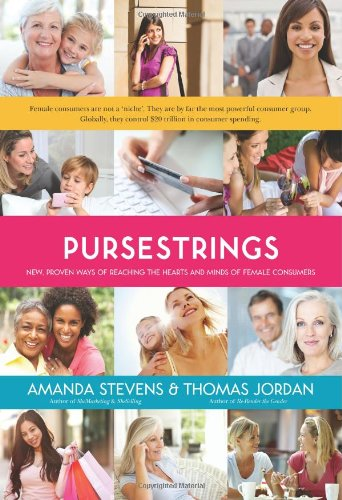 PurseStrings: New Proven Ways of Reaching the Hearts and Minds of Female Consumers