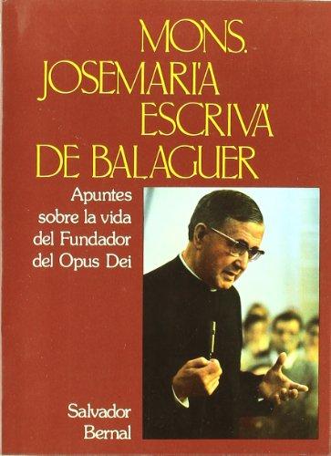 Mons. Josemar,a Escrivá de Balaguer: Apuntes sobre la vida del fundador del Opus Dei por Salvador Bernal