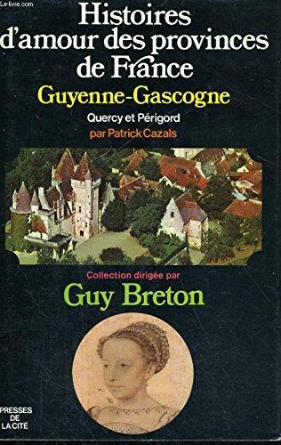Histoires d'amour des provinces de France, Guyenne-Gascogne, Quercy et Périgord.