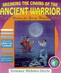 Breaking the Chains of the Ancient Warrior: Tests of Wisdom for Young Martial Artists (Martial Arts for Peace Series) by Terrence Webster-Doyle (1996-07-06)
