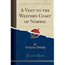 A Visit to the Western Coast of Norway (Classic Reprint)