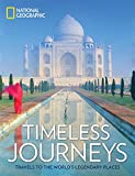 Timeless Journeys: Travels to the World's Legendary Places (National Geographic)