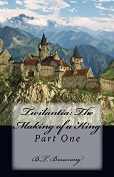 Twilantia: The Making of a King: Part One by [Browning, B. T.]