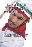 Scarica Libro PIZZAIOLO MANUALE PROFESSIONALE TUTTI I TRUCCHI PER DIVENIRE UNO DEI MIGLIORI PIZZAIOLI AL MONDO (PDF,EPUB,MOBI) Online Italiano Gratis