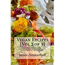 Vegan Recipes [Vol 2 of 3]: Over 1,100 Recipes Created, Prepared, Submitted And Recommended By Hundreds Of Cooks From All Over The World, Ranging From The Lady Of The House To Famous Chefs