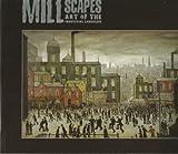 MILLSCAPES - ART OF THE INDUSTRIAL LANDSCAPE