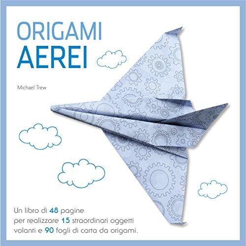 Origami. Aerei. Ediz. a colori. Con gadget por Michael Trew
