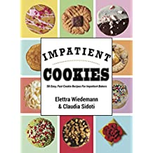 Impatient Cookies: 50 Easy, Fast Cookie Recipes For Impatient Bakers (English Edition)
