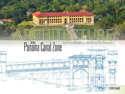 architecture-of-the-panama-canal-zone-civic-and-residential-structures-amp-townsites-1st-edition-by-crouch-edith-2014-hardcover