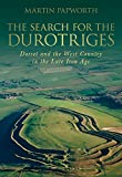 The Search for the Durotriges: Dorset and the West Country in the Late Iron Age