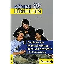 Probleme der Rechtschreibung üben und verstehen: Mit Wortschatzübungen (Königs Lernhilfen)