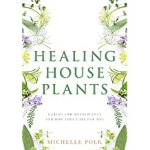 Healing Houseplants: Caring for Houseplants and How They Care for You