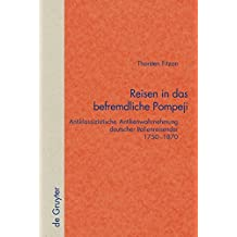 Reisen in das befremdliche Pompeji: Antiklassizistische Antikenwahrnehmung deutscher Italienreisender 1750–1870 (Quellen und Forschungen zur Literatur- und Kulturgeschichte)