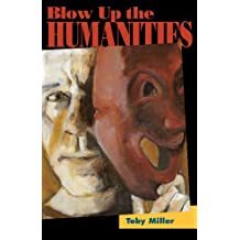 Blow Up the Humanities by Toby Miller (2012-10-25)