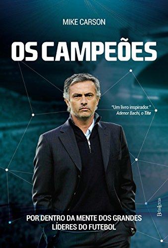 Os campeões: Por trás da mente dos grandes líderes do futebol (Portuguese Edition) por Mike Carson