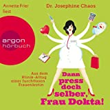 Dann press doch selber, Frau Dokta!: Aus dem Klinik-Alltag einer furchtlosen Frauenärztin