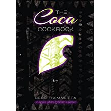 The Coca Cookbook: 35 Recipes With The Forbidden Superfood (English Edition)