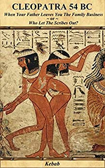 Cleopatra 54 BC: When Your Father Leaves You The Family Business ~or~ Who Let The Scribes Out? Descargar ebooks Epub
