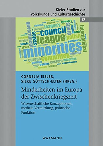 Minderheiten im Europa der Zwischenkriegszeit: Wissenschaftliche Konzeptionen, mediale Vermittlung, politische Funktion (Kieler Studien zur Volkskunde und Kulturgeschichte)
