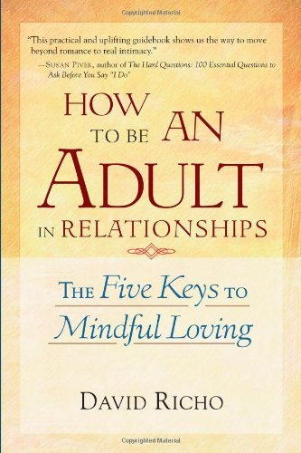 How to be An Adult in Relationships: The Five Keys to Mindful Loving (Later Printing)