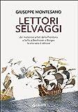 Scarica Libro Lettori selvaggi Dai misteriosi artisti della Preistoria a Saffo a Beethoven a Borges la vita vera e altrove (PDF,EPUB,MOBI) Online Italiano Gratis
