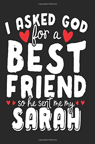 I Asked God For A Best Friend So He Sent Me My Sarah: Happy Birthday Journal (notebook, journal, diary)