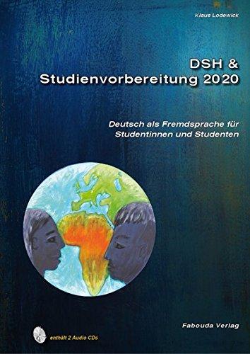 DSH- und Studienvorbereitung 2020. DSH & Studienvorbereitung.Deutsch als Fremdsprache für Studentinnen und Studenten. Text- und Übungsbuch. Mit 2 Audio CDs
