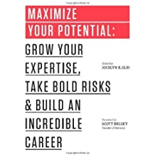 Maximize Your Potential: Grow Your Expertise, Take Bold Risks & Build an Incredible Career (The 99U Book Series) by Glei, Jocelyn K., 99U (2013) Paperback