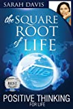 Positive Thinking for Life, Square Root of Life