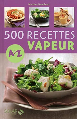 500 recettes cuisine vapeur de A à Z
