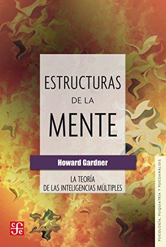 Estructuras de la mente. La teoría de las inteligencias múltiples (Biblioteca De Psicologia, Psiquiatria Y Psicoanalisis) por Howard Gardner