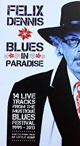 Felix Dennis - Blues In Paradise Boxset; 14 Live Tracks From The Mustique Blues Festival 1999-2013