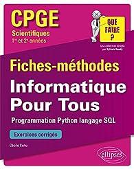 Informatique Pour Tous - Programmation Python, langage SQL - CPGE scientifiques  - Fiches-méthodes et exercices corrigés par Cécile Canu