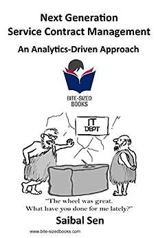 Next Generation Service Contract Management: An Analytics-Driven Approach (Bite-Sized Books Book 25) (English Edition) di [Sen, Saibal]