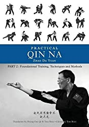 Practical Qin Na Part Two: Foundational Training, Techniques and Methods by Zhao Da Yuan (2016-04-18)
