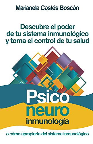 Psiconeuroinmunología: Descubre el poder de tu sistema inmunológico y toma el control de tu salud