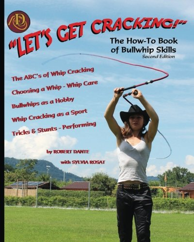 Let's Get Cracking! (Second Edition): The How-To Book of Bullwhip Skills por Mr Robert Dante