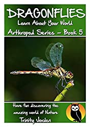 DRAGONFLIES: Learn About Your World - Arthropod Series Book 5 (Nature - Arthropod Series)