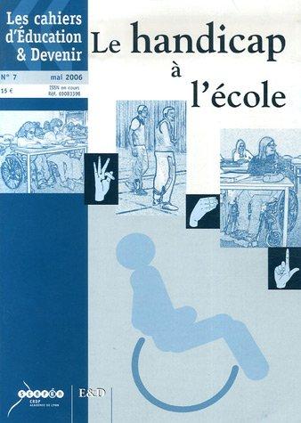 Les cahiers d'Education & Devenir, N° 7, Mai 2006 : Le handicap à l'école par José Seknadjé-Askénazi, Hervé Benoit, Dominique de Peslouan, Marie-Christine Philbert