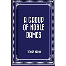 A Group of Noble Dames by Thomas Hardy (2015-12-11)
